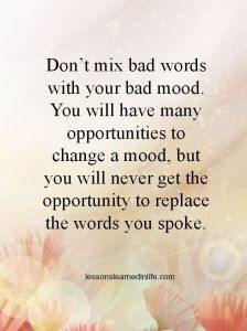 Dont-mix-bad-words-with-your-bad-mood.-You-will-have-many-opportunities-to-change-a-mood-but-you-will-never-get-the-opportunity-to-replace-the-words-you-spoke.-1